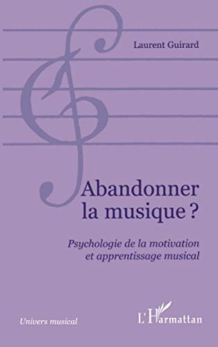 Abandonner la musique?: Psychologie de la motivation et apprentissage musical