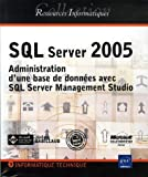couverture du livre SQL Server 2005: Administration d'une base de donnes avec SQL Server Management Studio