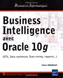 couverture du livre Business Intelligence avec Oracle 10g : ETL, Data warehouse, Data mining, rapports...