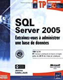 couverture du livre SQL Server 2005 : Entranez-vous  administrer une base de donnes