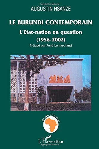 Le Burundi contemporrain : L'Etat-nation en question (1956-2002) par Augustin Nsanze