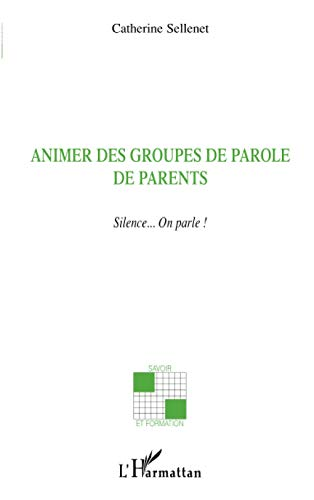 Animer des groupes de parole de parents : Silence. On parle ! par Catherine Sellenet