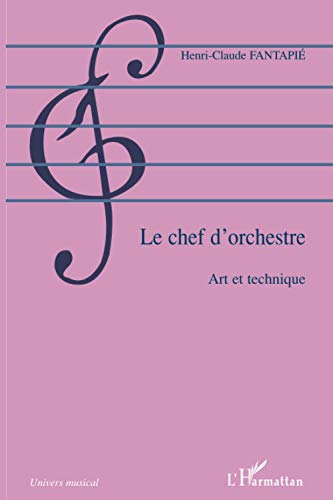 Le chef d'orchestre : Art et technique par Henri-Claude Fantapie