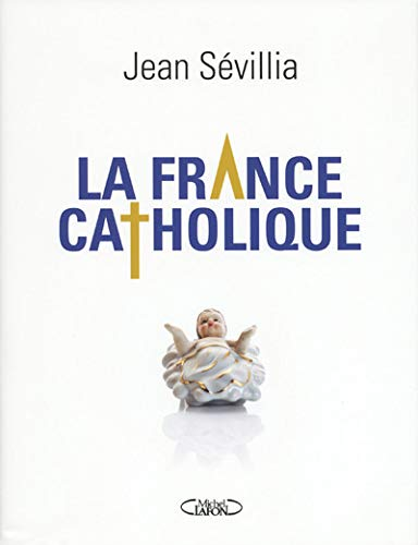 La France catholique par Jean Sévillia