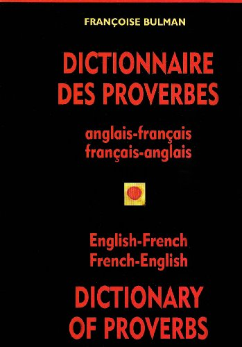 Dictionnaire Des Proverbes/Dictionary of Proverbs: Anglais-Francais Francais-Anglais/English-French French-English