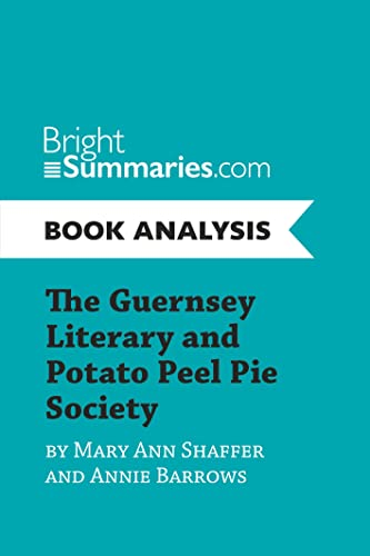 Book Analysis: The Guernsey Literary and Potato Peel Pie Society by Mary Ann Shaffer and Annie Barrows: Complete Summary And Book Analysis par Bright Summaries