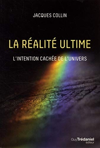 La réalité ultime : L'intention cachée de l'univers