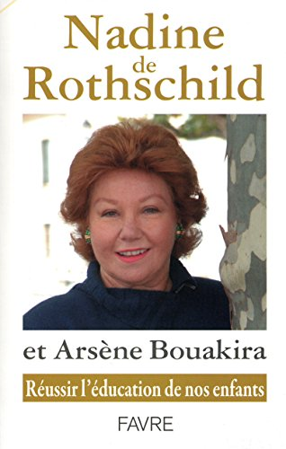 Reussir l'education de nos enfants par Nadine de Rothschild, Arsene Bouakira