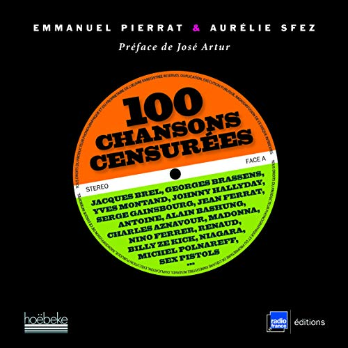 100 chansons censurées: Jacques Brel, Georges Brassens, Yves Montand, Johnny Hallyday, Serge Gainsbourg, Jean Ferrat...