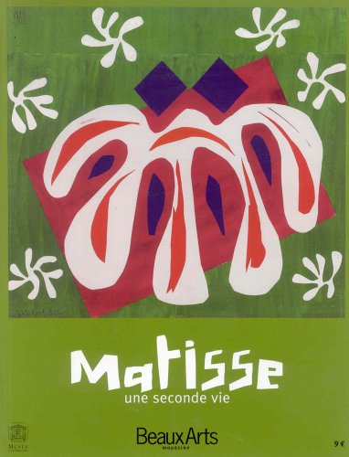 Beaux Arts Magazine, N Hors-Srie : Matisse : Une seconde vie Exposition du 16 mars au 17 juillet 2005 au muse du Luxembourg  Paris