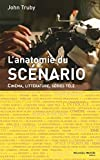 John Truby (Auteur), Muriel Levet (Traduction) - Anatomie du scnario : Cinma, littrature, sries tl