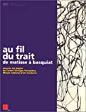 Au fil du trait : de Matisse � Basquiat : collection du centre Georges Pompidou, Mus�e national d
