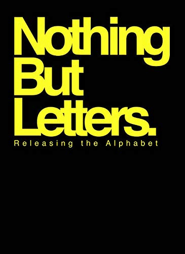 Nothing But Letters : Releasing the Alphabet