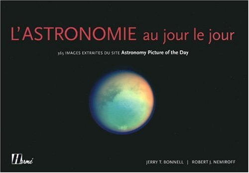 L'Astronomie au jour le jour : 365 Images extraites du site Astronomy Picture of the Day