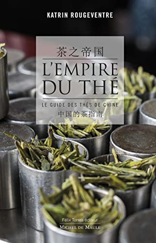 L'empire du thé: Le guide des thés de Chine