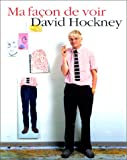 David hockney : ma fa�on de voir
