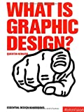 Quentin Newark, What Is Graphic Design? (Graphic Design for the Real World S.)
