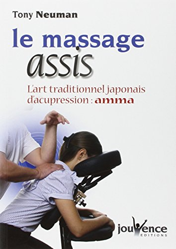 Le massage assis : L'art traditionnel japonais d'acupression : Amma