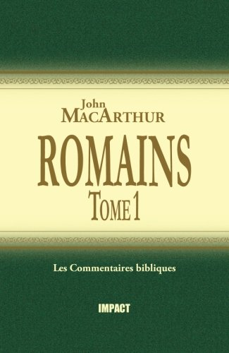 Romains 1-8: Tome 1 (The MacArthur New Testament Commentary, Romans 1-8)