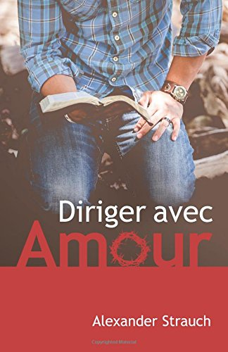 Diriger avec amour (A Christian Leaders Guide To Leading With Love)