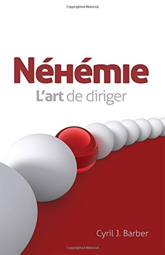 Néhémie - l'art de diriger (Nehemiah and the Dynamics of Effective Leadership)