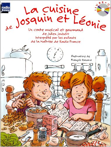 La cuisine de Josquin et Léonie : Un conte musical et gourmand (1CD audio) Maîtrise de Radio France, Toni Ramon (direction)