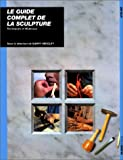 Le Guide complet de la sculpture