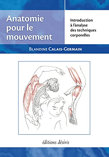 Anatomie pour le mouvement, tome 1: Introduction à l'analyse des techniques corporelles