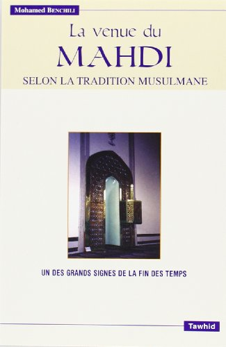 La Venue du Mahdî - Selon la tradition musulmane