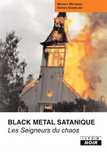 BLACK METAL SATANIQUE Les seigneurs du chaos par Michael Moynihan, Didrik Soderlind, Sylvia Rochonnat (traduction)