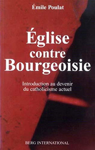 EGLISE CONTRE BOURGEOISIE INTRODUCTION AU DEVENIR DU CATHOLICISME ACTUEL
