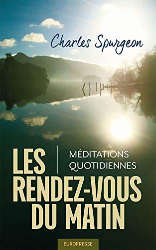 Les rendez-vous du matin (Morning by Morning): Méditations quotidiennes par Charles Spurgeon