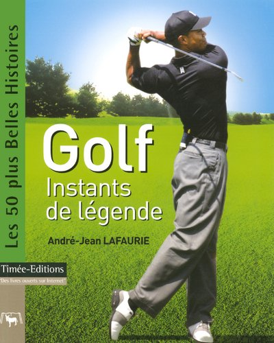 Golf : Instants de l�gende