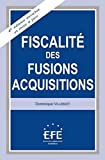 Fiscalit� des fusions-acquisitions - 4�me �dition - Editions EFE 2010