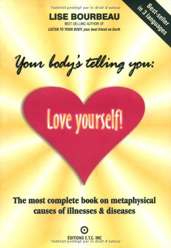 Your Body's Telling You: Love Yourself! : The Most Complete Book on Metaphysical Causes of Illnesses & Diseases