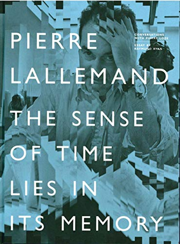 Pierre Lallemand : The Sense of Time Lies in its Memory