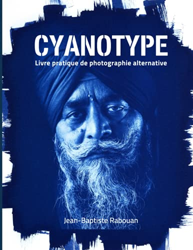 Cyanotype: Livre pratique de photographie alternative