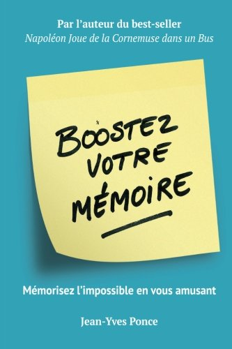 Boostez votre mémoire: Mémorisez l'impossible en vous amusant