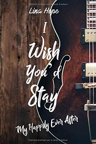 I Wish You'd Stay: My Happily Ever After par Lina Hope
