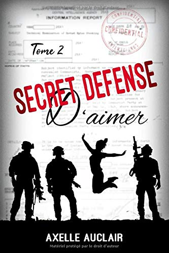 SECRET DÉFENSE d'aimer - Tome 2 par Axelle Auclair