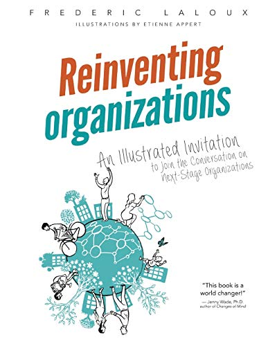 Reinventing Organizations: An Illustrated Invitation to Join the Conversation on Next-Stage Organizations par Frederic Laloux