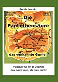 Pantothensure: Die Pantothensure, das verkannte Genie. Pldoyer fr ein B-Vitamin.