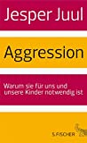 Aggression: Warum sie fr uns und unsere Kinder notwen...