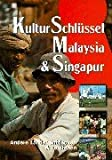 Malaysia: KulturSchlssel Malaysia und Singapur. Andere Lnder entdecken und verstehen