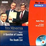 Yes Minister. A Question of Loyalty. The Death List. CD  . Radio Plays. Two Original BBC Radio Episodes.