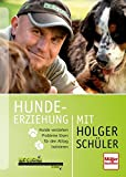 Hunde: Hundeerziehung mit Holger Schler: Hunde verstehen, Probleme lsen, fr den Alltag trainieren