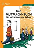 Lehrer: Das Mutmach-Buch fr Lehrerinnen und Lehrer. Ein Begleiter im Schulalltag