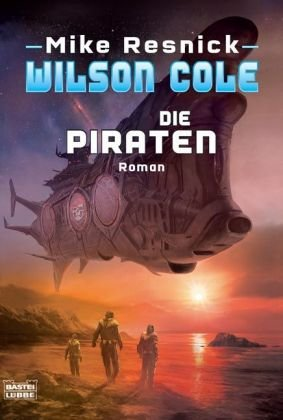 Mike Resnick - Wilson Cole 2: Die Piraten