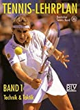 Tennis: Tennis-Lehrplan, Bd.1, Technik und Taktik