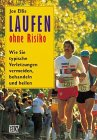 Laufen: Laufen ohne Risiko. Wie Sie typische Verletzungen vermeiden, behandeln und heilen